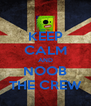KEEP CALM AND NOOB THE CREW - Personalised Poster A4 size