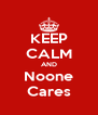 KEEP CALM AND Noone Cares - Personalised Poster A4 size