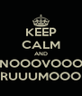KEEP CALM AND NOOOVOOO RUUUMOOO - Personalised Poster A4 size