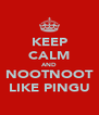 KEEP CALM AND NOOTNOOT LIKE PINGU - Personalised Poster A4 size
