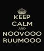 KEEP CALM AND NOOVOOO RUUMOOO - Personalised Poster A4 size