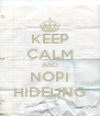 KEEP CALM AND NOPI HIDEUNG - Personalised Poster A4 size