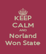 KEEP CALM AND Norland Won State - Personalised Poster A4 size