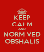 KEEP CALM AND NORM VED OBSHALIS - Personalised Poster A4 size