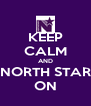 KEEP CALM AND NORTH STAR ON - Personalised Poster A4 size