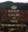 KEEP CALM AND Nos Amanecemos - Personalised Poster A4 size