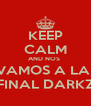 KEEP CALM AND NOS  VAMOS A LA  FINAL DARKZ - Personalised Poster A4 size