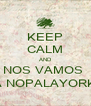 KEEP CALM AND NOS VAMOS  A NOPALAYORK - Personalised Poster A4 size