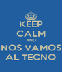 KEEP CALM AND NOS VAMOS AL TECNO - Personalised Poster A4 size