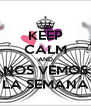 KEEP CALM AND NOS VEMOS LA SEMANA - Personalised Poster A4 size