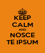 KEEP CALM AND NOSCE TE IPSUM - Personalised Poster A4 size