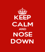 KEEP CALM AND NOSE DOWN - Personalised Poster A4 size
