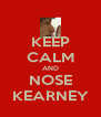 KEEP CALM AND NOSE KEARNEY - Personalised Poster A4 size