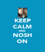 KEEP CALM AND NOSH ON - Personalised Poster A4 size