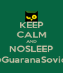KEEP CALM AND NOSLEEP @GuaranaSovica - Personalised Poster A4 size