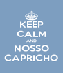 KEEP CALM AND NOSSO CAPRICHO - Personalised Poster A4 size