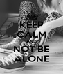 KEEP CALM AND NOT BE ALONE - Personalised Poster A4 size