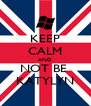 KEEP CALM AND NOT BE  KATYLYN - Personalised Poster A4 size