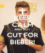 KEEP CALM AND NOT CUT FOR BIEBER! - Personalised Poster A4 size