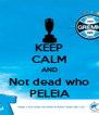 KEEP CALM AND Not dead who PELEIA - Personalised Poster A4 size