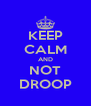 KEEP CALM AND NOT DROOP - Personalised Poster A4 size