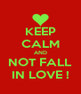 KEEP CALM AND NOT FALL IN LOVE ! - Personalised Poster A4 size