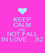 KEEP CALM AND NOT FALL IN LOVE ...S2 - Personalised Poster A4 size