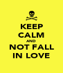 KEEP CALM AND NOT FALL IN LOVE - Personalised Poster A4 size