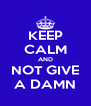 KEEP CALM AND NOT GIVE A DAMN - Personalised Poster A4 size