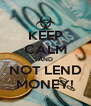 KEEP CALM AND NOT LEND MONEY! - Personalised Poster A4 size