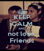 KEEP CALM AND not lose  Friends - Personalised Poster A4 size