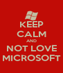 KEEP CALM AND NOT LOVE MICROSOFT - Personalised Poster A4 size