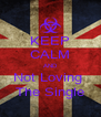 KEEP CALM AND Not Loving  The Single - Personalised Poster A4 size