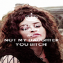 KEEP CALM AND NOT MY DAUGHTER YOU BITCH! - Personalised Poster A4 size