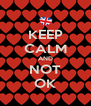 KEEP CALM AND NOT OK - Personalised Poster A4 size