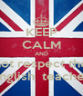 KEEP CALM AND not respect the english  teacher - Personalised Poster A4 size