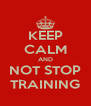 KEEP CALM AND  NOT STOP  TRAINING - Personalised Poster A4 size