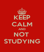 KEEP CALM AND NOT  STUDYING - Personalised Poster A4 size