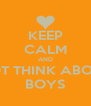 KEEP CALM AND NOT THINK ABOUT BOYS - Personalised Poster A4 size