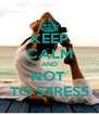 KEEP CALM AND NOT  TO STRESS - Personalised Poster A4 size