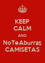 KEEP CALM AND NoTeAburras CAMISETAS - Personalised Poster A4 size