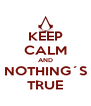 KEEP CALM AND NOTHING´S TRUE - Personalised Poster A4 size