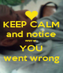 KEEP CALM and notice were  YOU went wrong - Personalised Poster A4 size