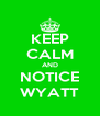 KEEP CALM AND NOTICE WYATT - Personalised Poster A4 size