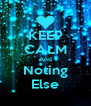 KEEP CALM And Noting Else - Personalised Poster A4 size