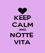 KEEP CALM AND NOTTE  VITA - Personalised Poster A4 size