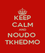 KEEP CALM AND NOUDO  TKHEDMO - Personalised Poster A4 size