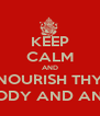 KEEP CALM AND NOURISH THY MIND, BODY AND AND SOUL - Personalised Poster A4 size