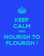 KEEP CALM AND NOURISH TO FLOURISH ! - Personalised Poster A4 size
