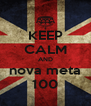 KEEP CALM AND nova meta 100 - Personalised Poster A4 size